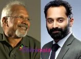 Mani Ratnam and Fahadh Fassil