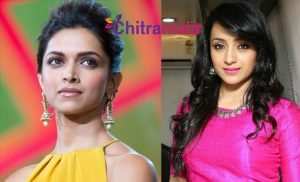 Deepika Padukone and Trisha